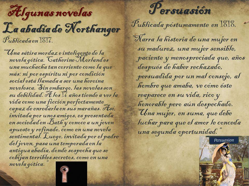 Algunas novelas La abadía de Northanger Publicada en 1817. Una sátira mordaz e inteligente de la novela gótica. Catherine Morland es una muchacha tan