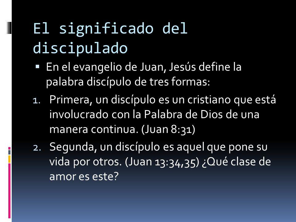 El significado del discipulado En el evangelio de Juan, Jesús define la palabra discípulo de tres formas: 1.