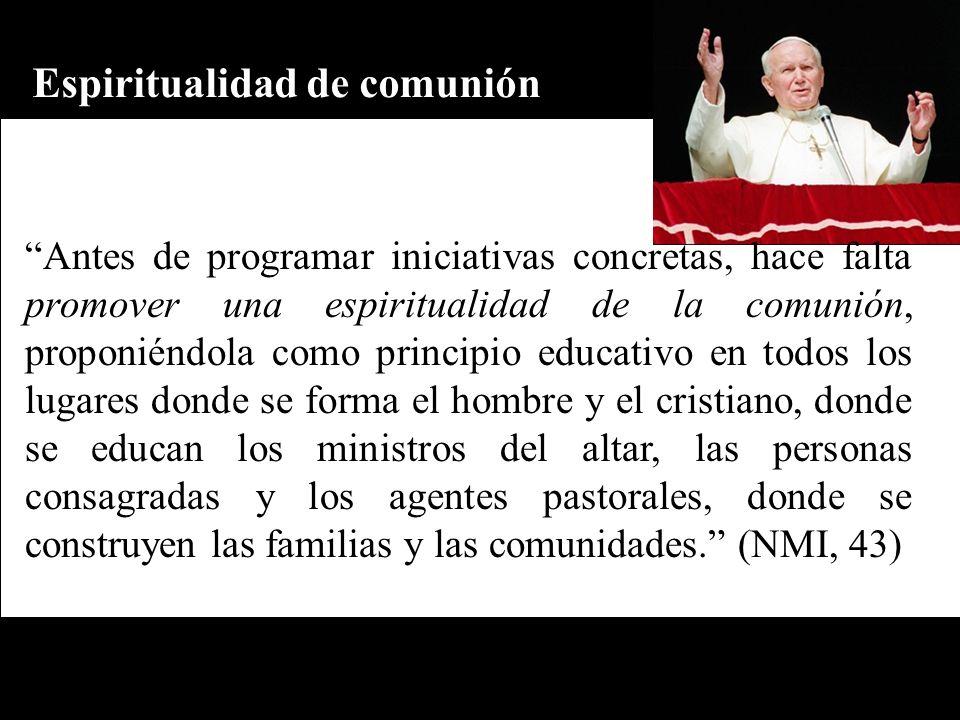 Espiritualidad de comunión Antes de programar iniciativas concretas, hace falta promover una espiritualidad de la comunión, proponiéndola como princip