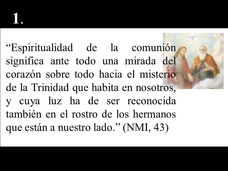 Espiritualidad de la comunión significa ante todo una mirada del corazón sobre todo hacia el misterio de la Trinidad que habita en nosotros, y cuya lu