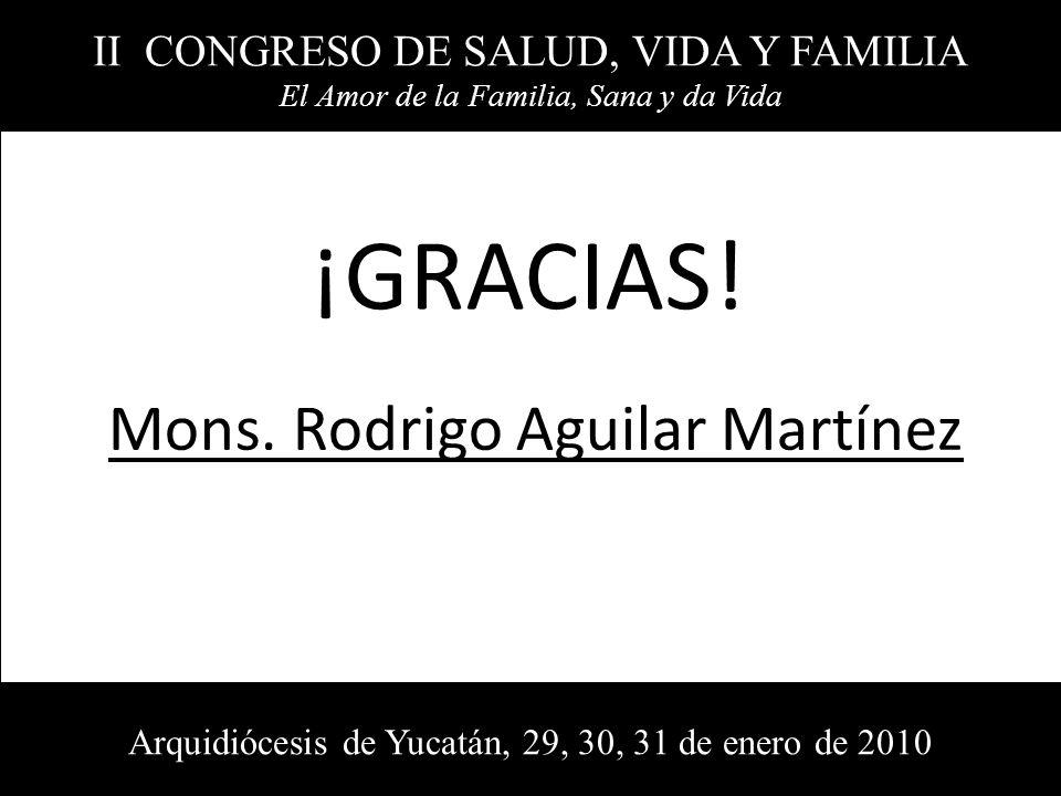 II CONGRESO DE SALUD, VIDA Y FAMILIA El Amor de la Familia, Sana y da Vida Arquidiócesis de Yucatán, 29, 30, 31 de enero de 2010 ¡GRACIAS! Mons. Rodri