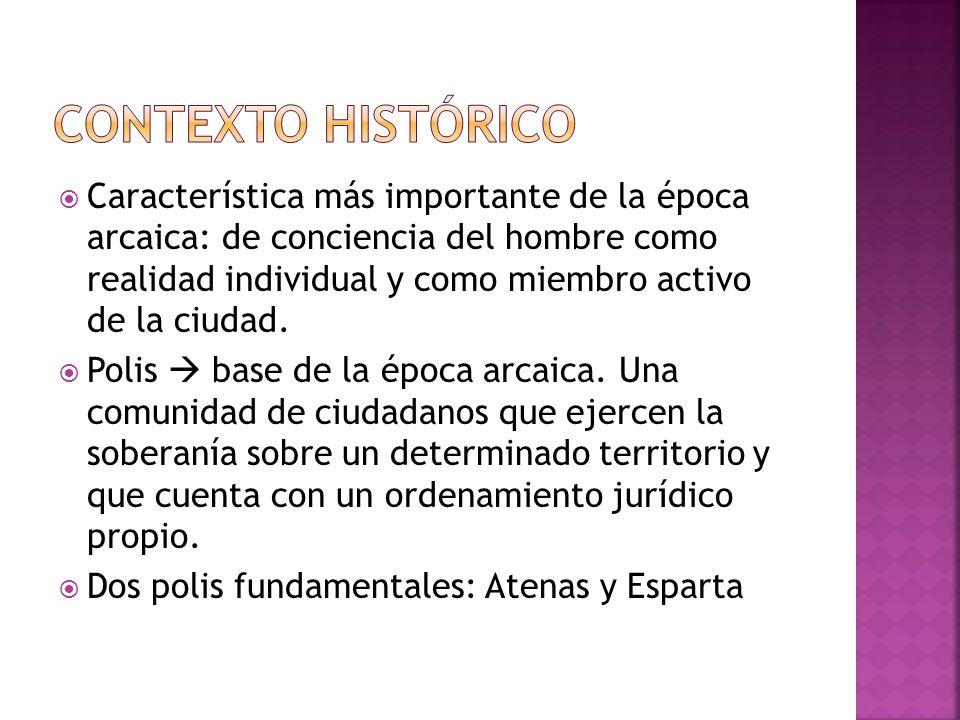 Característica más importante de la época arcaica: de conciencia del hombre como realidad individual y como miembro activo de la ciudad.