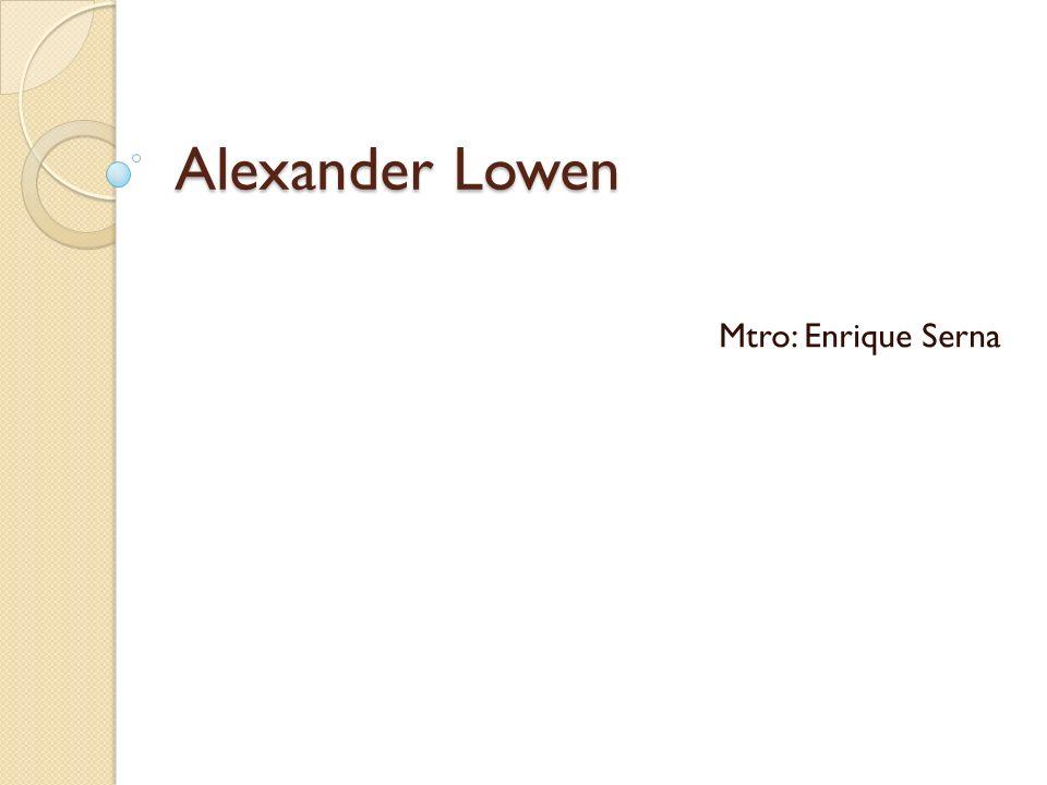 Alexander Lowen Mtro: Enrique Serna