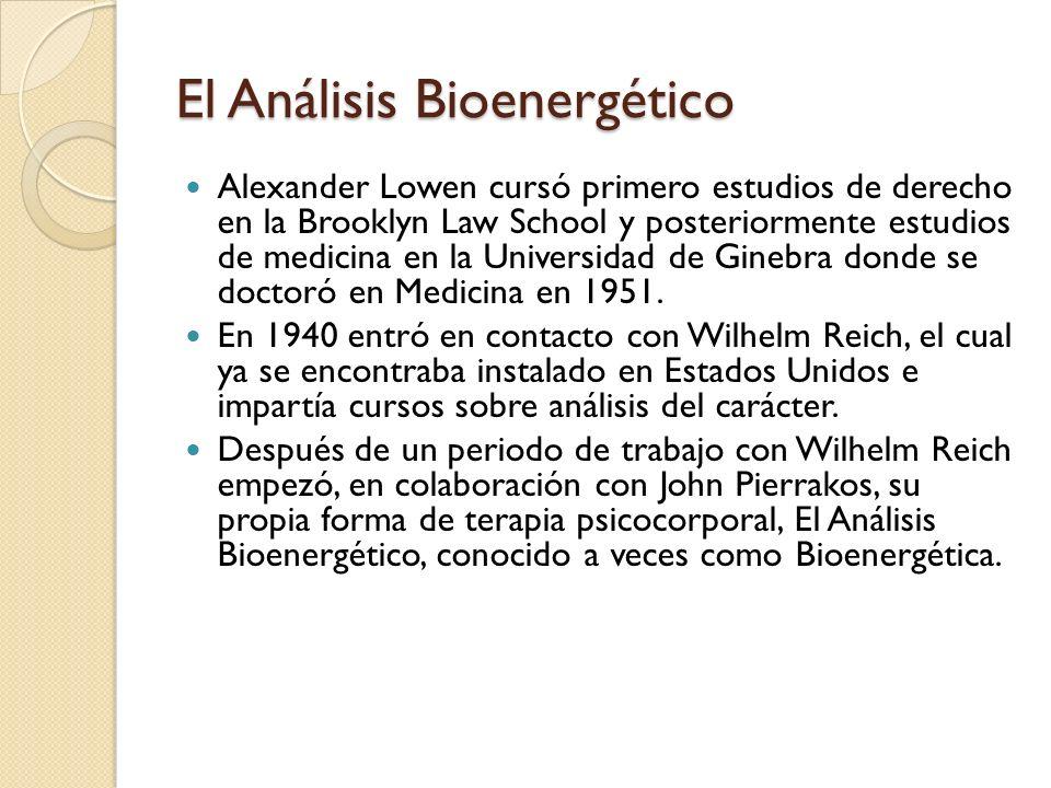 El Análisis Bioenergético Alexander Lowen cursó primero estudios de derecho en la Brooklyn Law School y posteriormente estudios de medicina en la Univ
