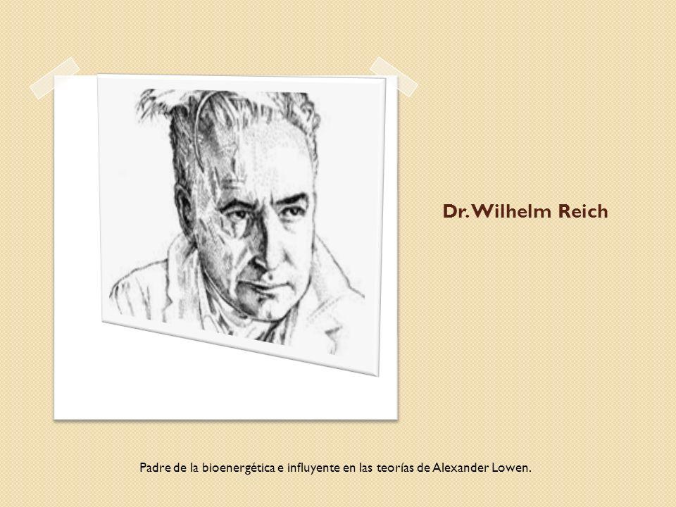 Dr. Wilhelm Reich Padre de la bioenergética e influyente en las teorías de Alexander Lowen.