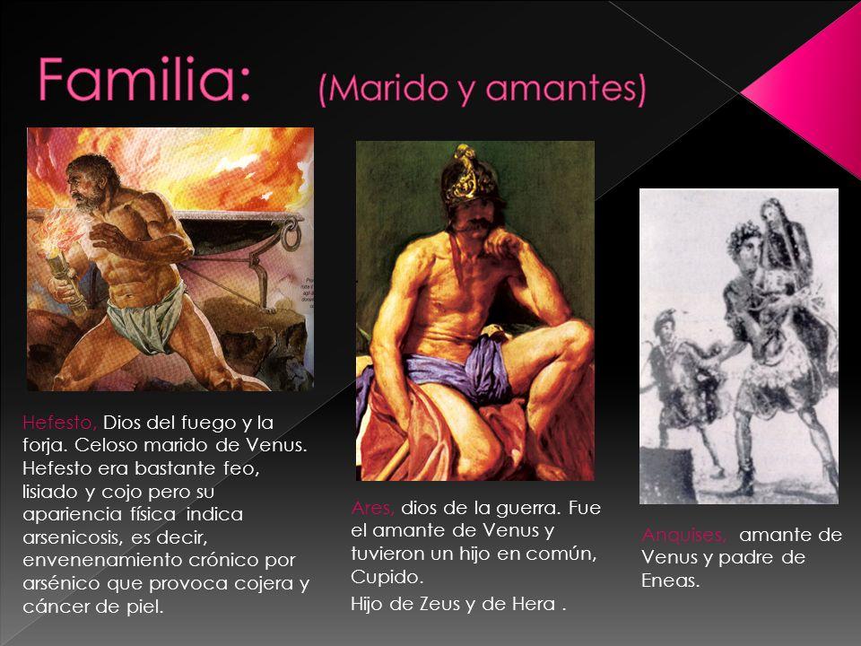Ares, dios de la guerra. Fue el amante de Venus y tuvieron un hijo en común, Cupido. Hijo de Zeus y de Hera. Hefesto, Dios del fuego y la forja. Celos