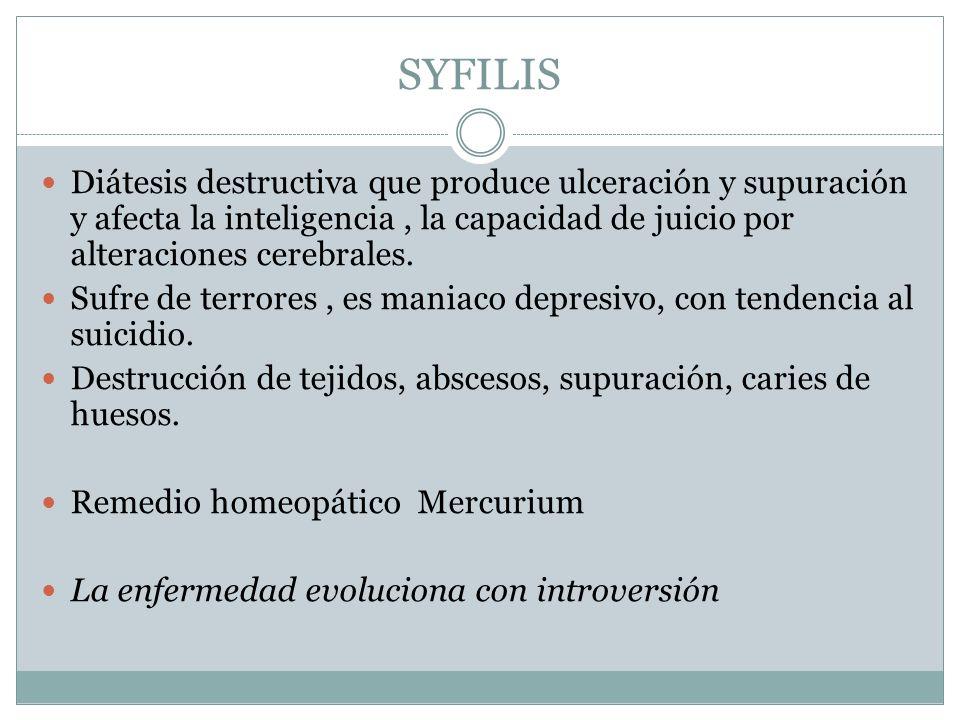 SYFILIS Diátesis destructiva que produce ulceración y supuración y afecta la inteligencia, la capacidad de juicio por alteraciones cerebrales. Sufre d