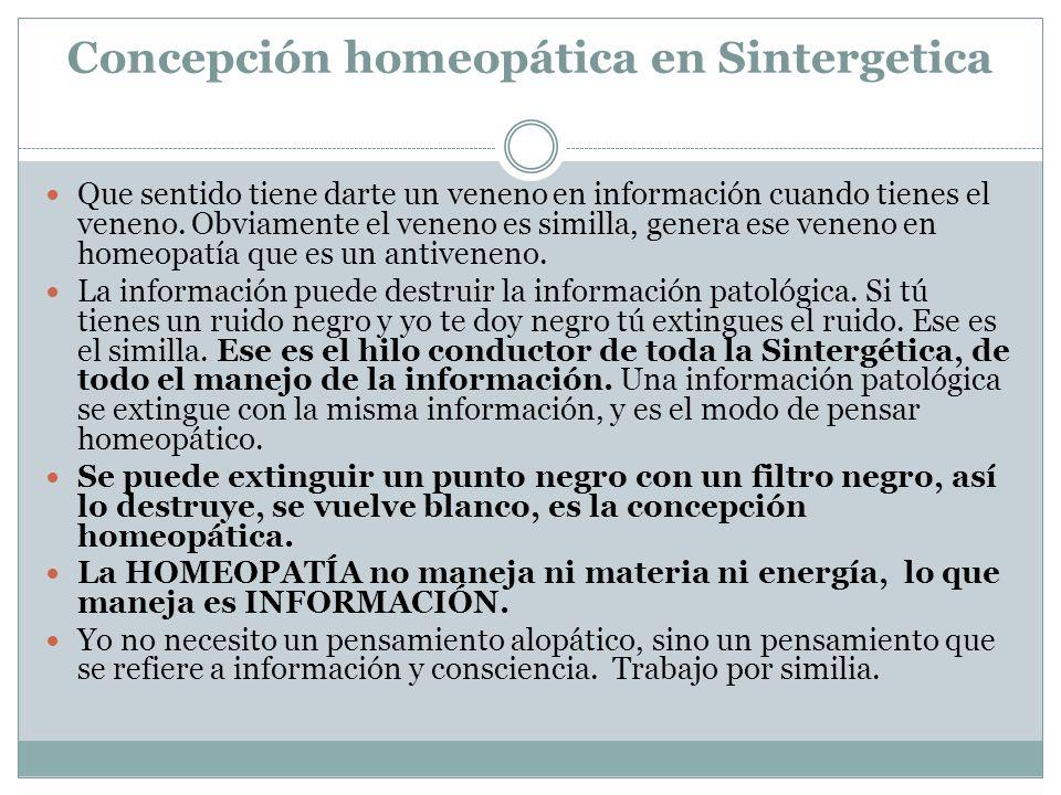 Concepción homeopática en Sintergetica Que sentido tiene darte un veneno en información cuando tienes el veneno. Obviamente el veneno es similla, gene