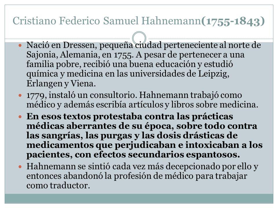 Cristiano Federico Samuel Hahnemann(1755-1843) Nació en Dressen, pequeña ciudad perteneciente al norte de Sajonia, Alemania, en 1755. A pesar de perte