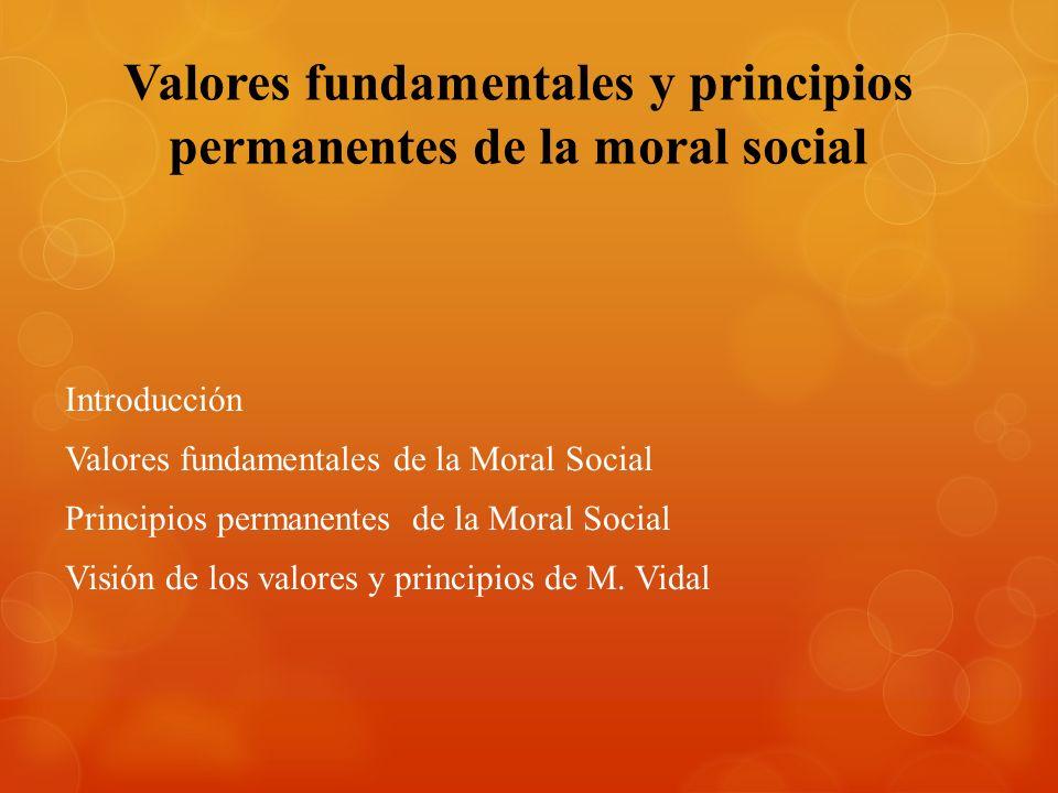 Valores fundamentales y principios permanentes de la moral social Introducción Valores fundamentales de la Moral Social Principios permanentes de la Moral Social Visión de los valores y principios de M.