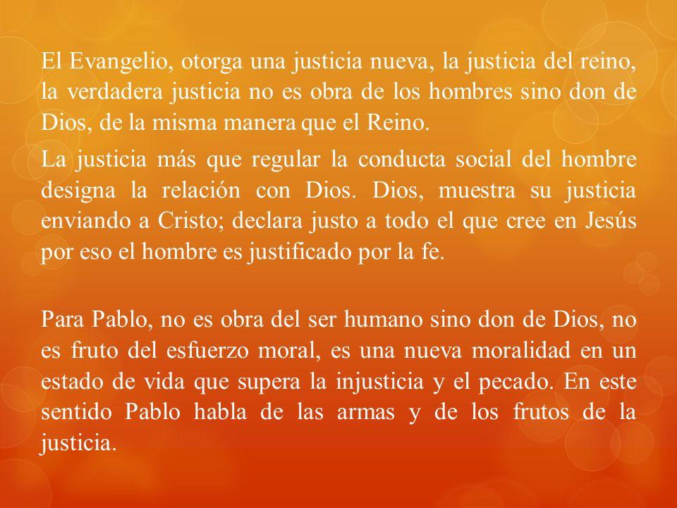 El Evangelio, otorga una justicia nueva, la justicia del reino, la verdadera justicia no es obra de los hombres sino don de Dios, de la misma manera que el Reino.