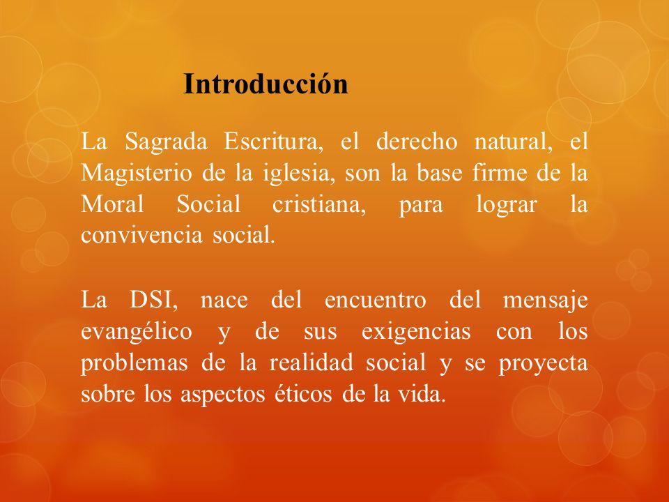 La Sagrada Escritura, el derecho natural, el Magisterio de la iglesia, son la base firme de la Moral Social cristiana, para lograr la convivencia soci