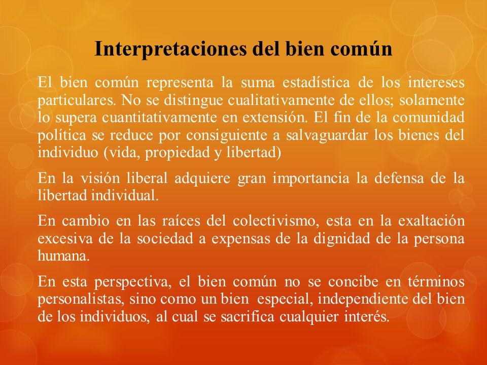Interpretaciones del bien común El bien común representa la suma estadística de los intereses particulares. No se distingue cualitativamente de ellos;