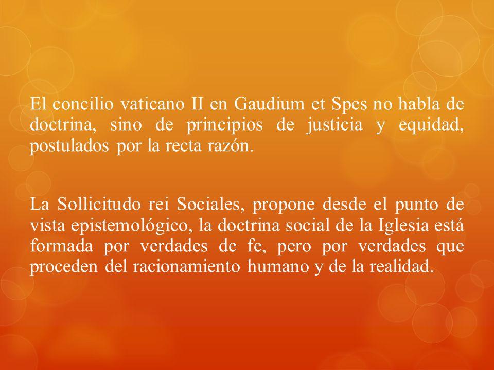 El concilio vaticano II en Gaudium et Spes no habla de doctrina, sino de principios de justicia y equidad, postulados por la recta razón. La Sollicitu