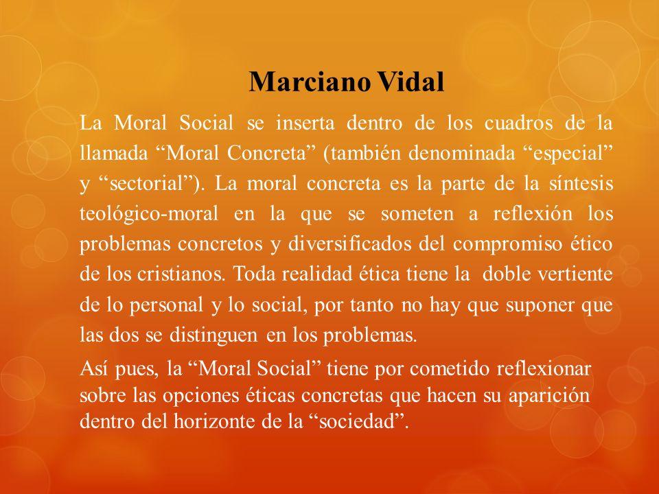 Marciano Vidal La Moral Social se inserta dentro de los cuadros de la llamada Moral Concreta (también denominada especial y sectorial). La moral concr