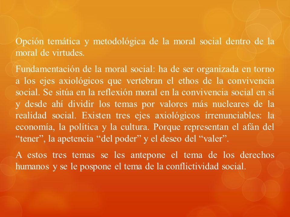 Opción temática y metodológica de la moral social dentro de la moral de virtudes. Fundamentación de la moral social: ha de ser organizada en torno a l