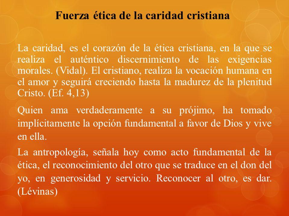 Fuerza ética de la caridad cristiana La caridad, es el corazón de la ética cristiana, en la que se realiza el auténtico discernimiento de las exigenci