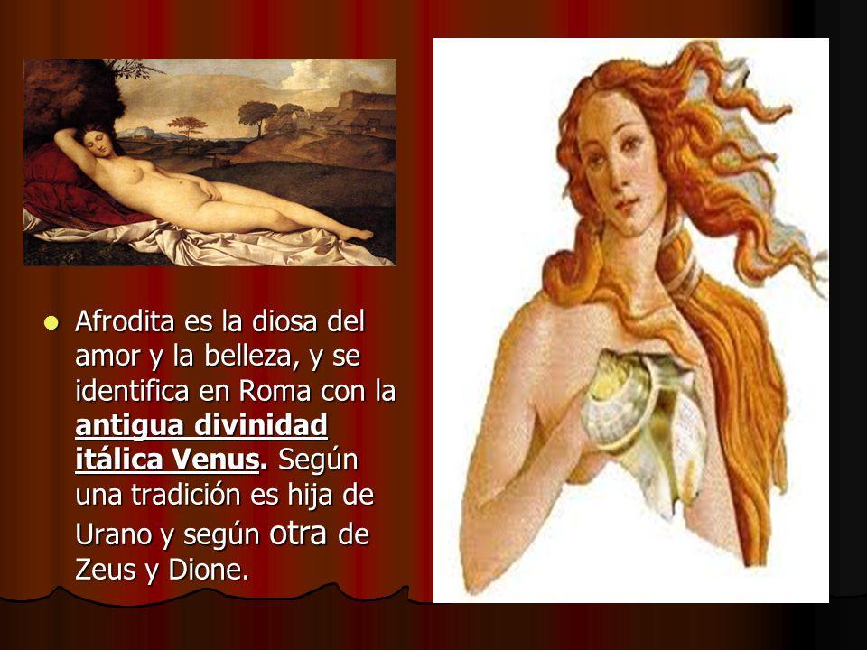 Afrodita es la diosa del amor y la belleza, y se identifica en Roma con la antigua divinidad itálica Venus. Según una tradición es hija de Urano y seg