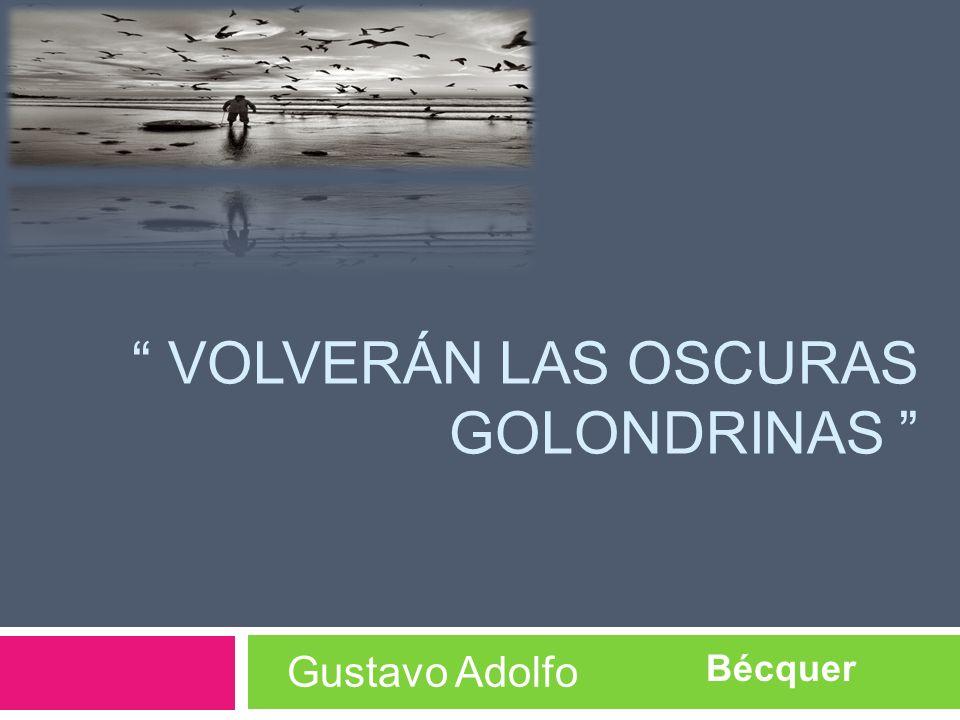 VOLVERÁN LAS OSCURAS GOLONDRINAS Gustavo Adolfo Bécquer