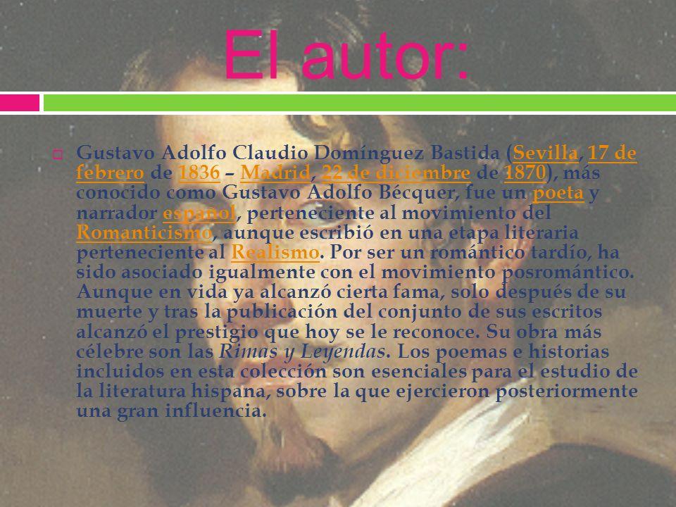 El autor: Gustavo Adolfo Claudio Domínguez Bastida (Sevilla, 17 de febrero de 1836 – Madrid, 22 de diciembre de 1870), más conocido como Gustavo Adolf