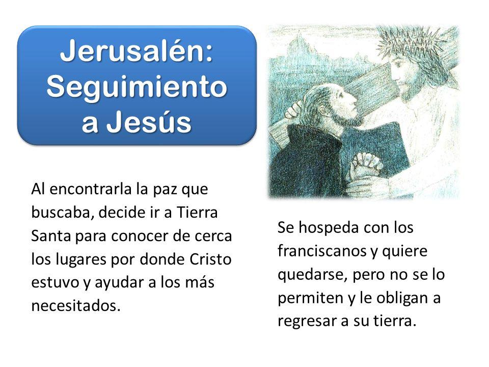 Jerusalén: Seguimiento a Jesús Al encontrarla la paz que buscaba, decide ir a Tierra Santa para conocer de cerca los lugares por donde Cristo estuvo y ayudar a los más necesitados.