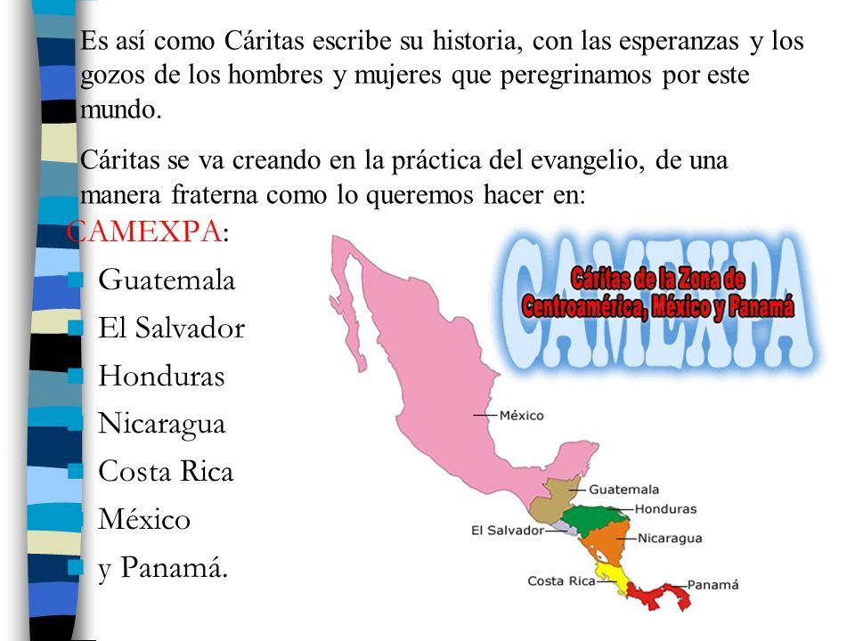 CAMEXPA: Guatemala El Salvador Honduras Nicaragua Costa Rica México y Panamá. Es así como Cáritas escribe su historia, con las esperanzas y los gozos