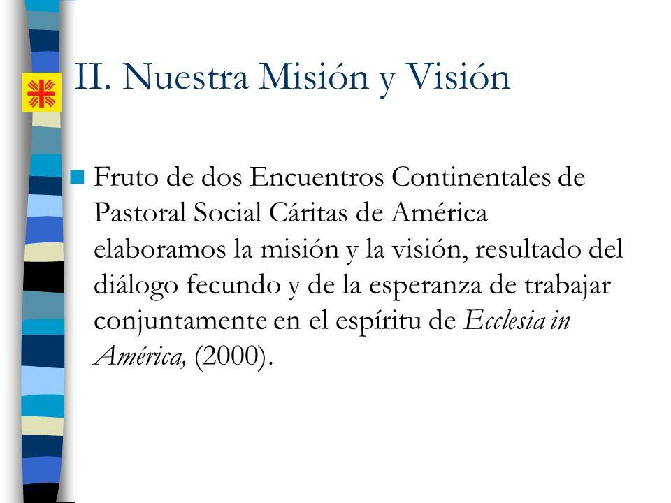 Fruto de dos Encuentros Continentales de Pastoral Social Cáritas de América elaboramos la misión y la visión, resultado del diálogo fecundo y de la es
