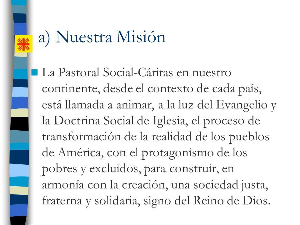 La Pastoral Social-Cáritas en nuestro continente, desde el contexto de cada país, está llamada a animar, a la luz del Evangelio y la Doctrina Social d