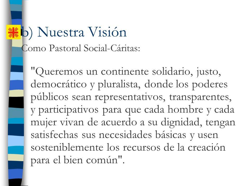 b) Nuestra Visión Como Pastoral Social-Cáritas: