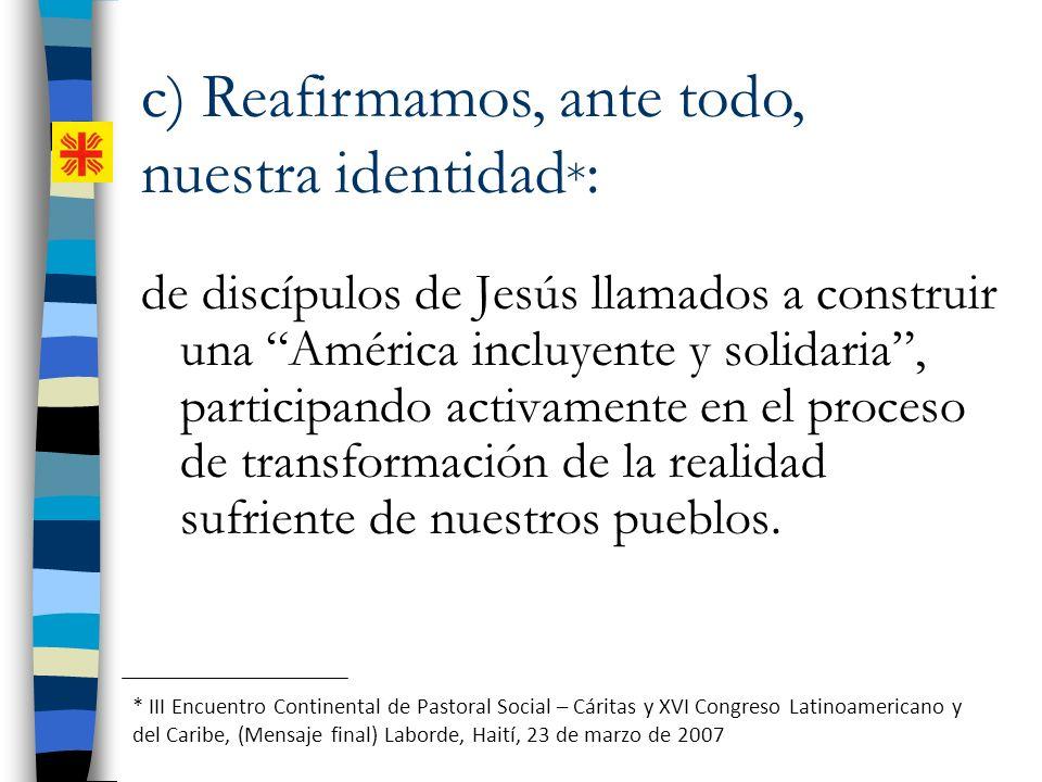 de discípulos de Jesús llamados a construir una América incluyente y solidaria, participando activamente en el proceso de transformación de la realida