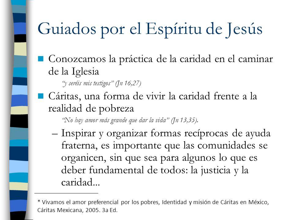 Guiados por el Espíritu de Jesús Conozcamos la práctica de la caridad en el caminar de la Iglesia y seréis mis testigos (Jn 16,27) Cáritas, una forma