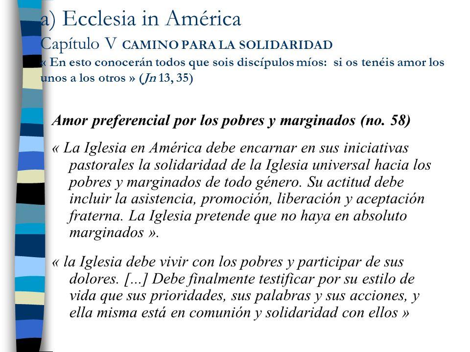 a) Ecclesia in América Capítulo V CAMINO PARA LA SOLIDARIDAD « En esto conocerán todos que sois discípulos míos: si os tenéis amor los unos a los otro