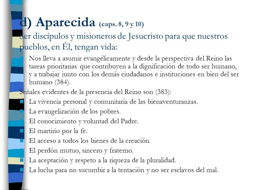d) Aparecida (caps. 8, 9 y 10) Ser discípulos y misioneros de Jesucristo para que nuestros pueblos, en Él, tengan vida: Nos lleva a asumir evangélicam