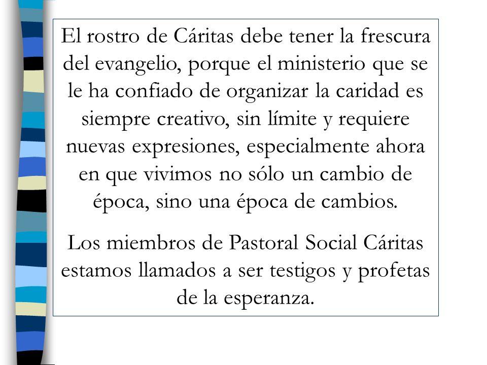 El rostro de Cáritas debe tener la frescura del evangelio, porque el ministerio que se le ha confiado de organizar la caridad es siempre creativo, sin