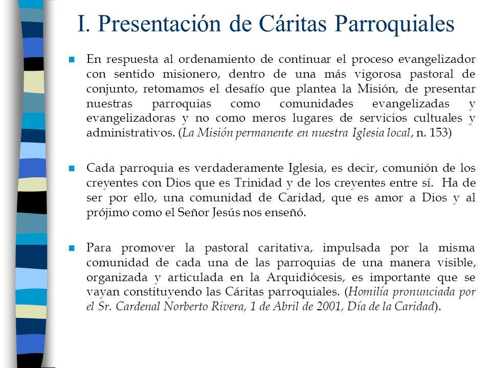 I. Presentación de Cáritas Parroquiales En respuesta al ordenamiento de continuar el proceso evangelizador con sentido misionero, dentro de una más vi
