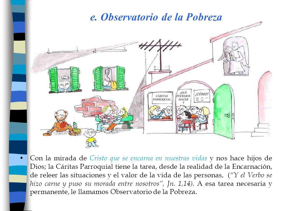 e. Observatorio de la Pobreza Con la mirada de Cristo que se encarna en nuestras vidas y nos hace hijos de Dios; la Cáritas Parroquial tiene la tarea,