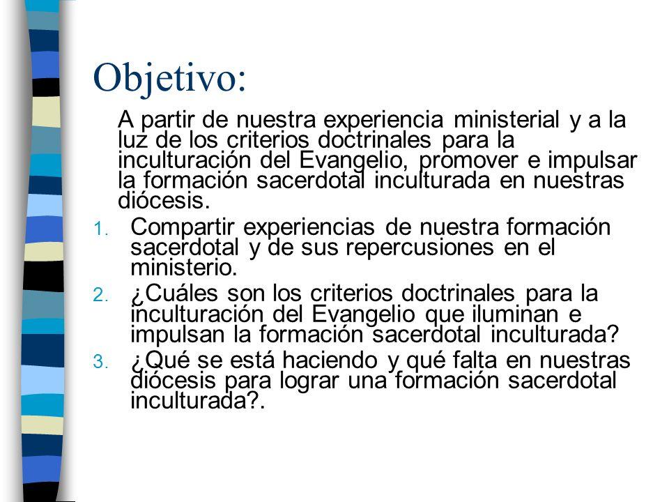 Objetivo: A partir de nuestra experiencia ministerial y a la luz de los criterios doctrinales para la inculturación del Evangelio, promover e impulsar