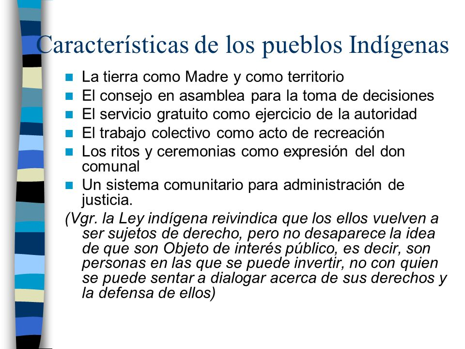 Características de los pueblos Indígenas La tierra como Madre y como territorio El consejo en asamblea para la toma de decisiones El servicio gratuito