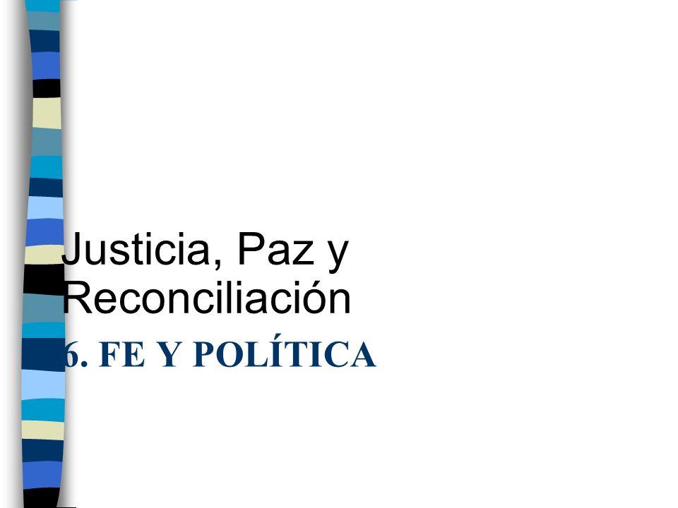 6. FE Y POLÍTICA Justicia, Paz y Reconciliación
