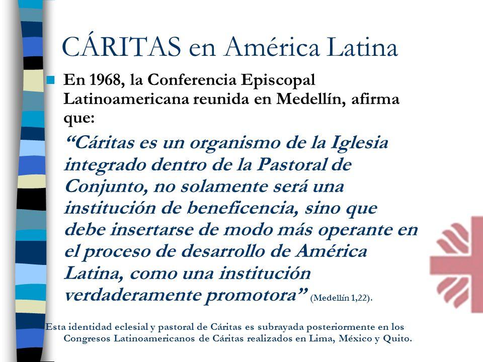 CÁRITAS en América Latina En 1968, la Conferencia Episcopal Latinoamericana reunida en Medellín, afirma que: Cáritas es un organismo de la Iglesia int