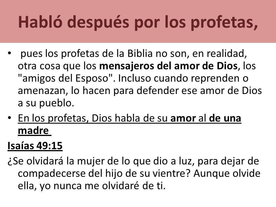 Habló después por los profetas, pues los profetas de la Biblia no son, en realidad, otra cosa que los mensajeros del amor de Dios, los
