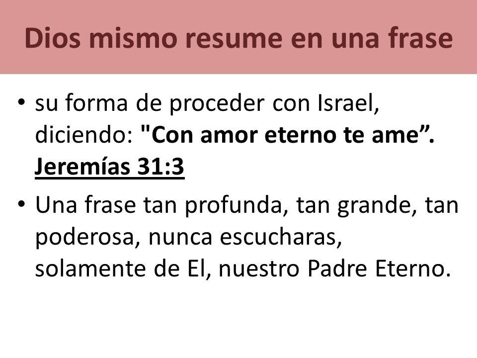 Dios mismo resume en una frase su forma de proceder con Israel, diciendo: