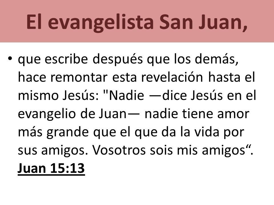 El evangelista San Juan, que escribe después que los demás, hace remontar esta revelación hasta el mismo Jesús: