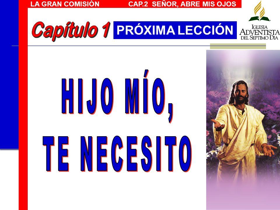 LA GRAN COMISIÓN CAP.2 SEÑOR, ABRE MIS OJOS PRÓXIMA LECCIÓN