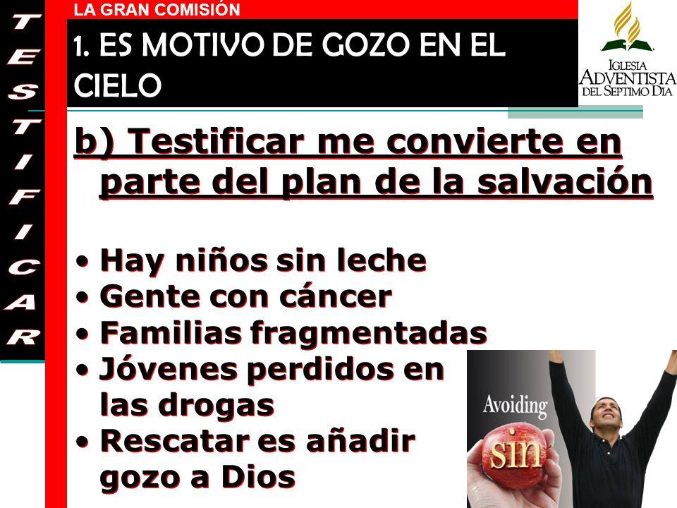 LA GRAN COMISIÓN b) Testificar me convierte en parte del plan de la salvación Hay niños sin leche Gente con cáncer Familias fragmentadas Jóvenes perdi