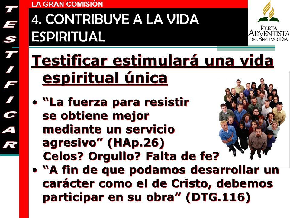 LA GRAN COMISIÓN Testificar estimulará una vida espiritual única La fuerza para resistir se obtiene mejor mediante un servicio agresivo (HAp.26) Celos