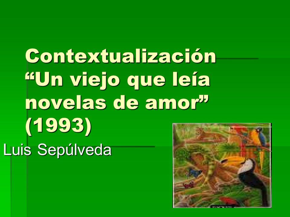Contextualización Un viejo que leía novelas de amor (1993) Luis Sepúlveda