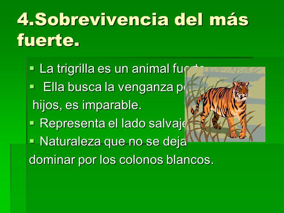 4.Sobrevivencia del más fuerte. La trigrilla es un animal fuerte. La trigrilla es un animal fuerte. Ella busca la venganza por sus Ella busca la venga