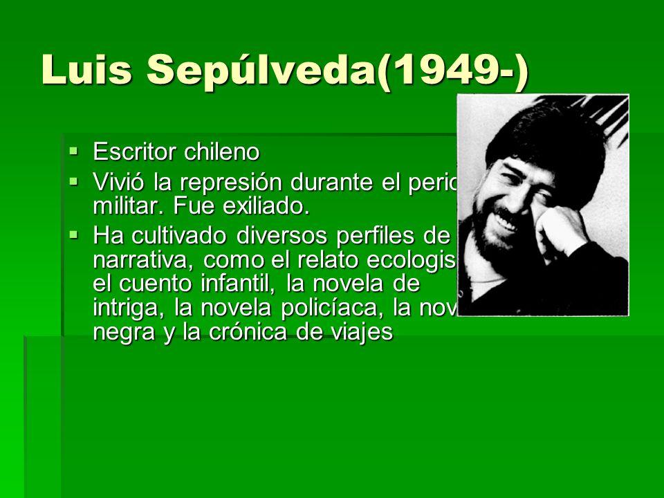 Luis Sepúlveda(1949-) Escritor chileno Escritor chileno Vivió la represión durante el periodo militar. Fue exiliado. Vivió la represión durante el per