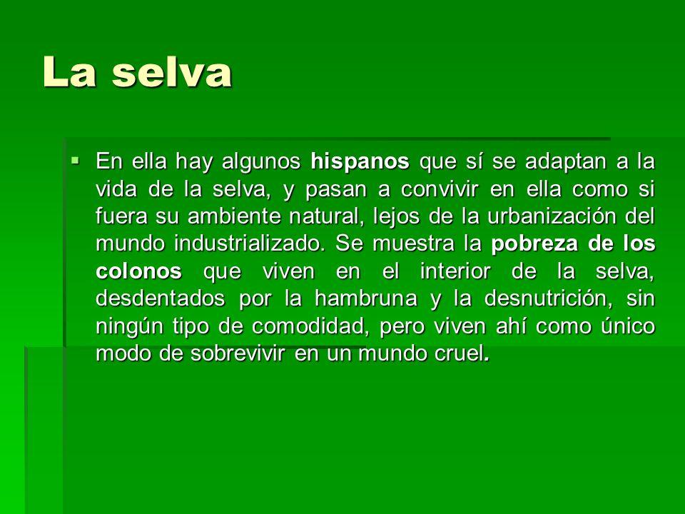 La selva En ella hay algunos hispanos que sí se adaptan a la vida de la selva, y pasan a convivir en ella como si fuera su ambiente natural, lejos de